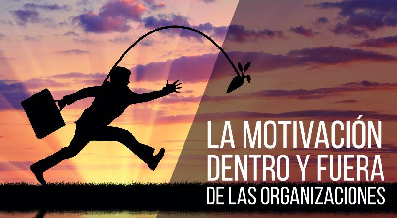 motivacion dentro y fuera de las organizaciones